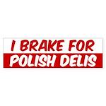 I Brake For Polish Delis Sticker (Bumper)