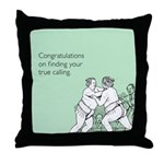 True Calling Throw Pillow