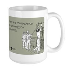 Consequences Timesheets Ceramic Mugs