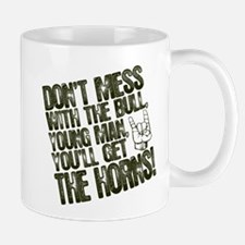 Mess With the Bull Get the Horns Mug