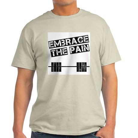 Embrace the pain.. Light T-Shirt