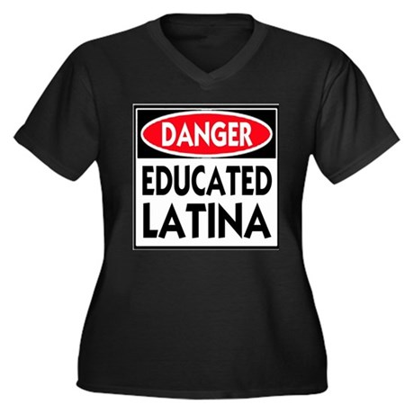 Danger -- Educated LATINA T-Shirt Women's Plus Siz