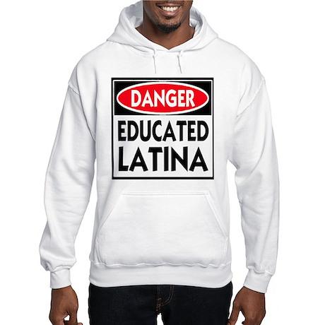Danger -- Educated LATINA T-Shirt Hooded Sweatshir
