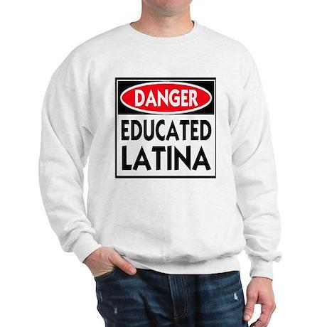 Danger -- Educated LATINA T-Shirt Sweatshirt