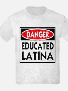 Danger -- Educated LATINA T-Shirt T-Shirt