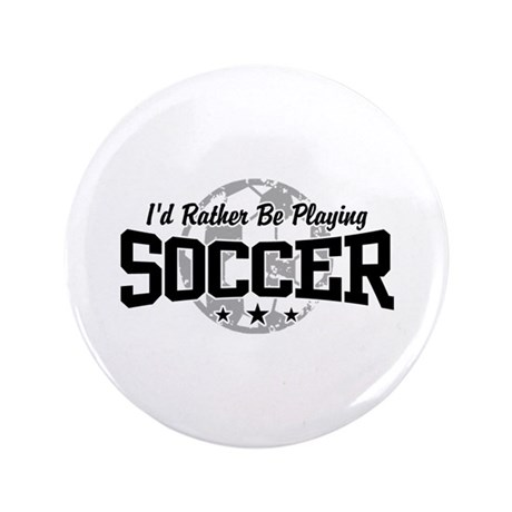"I'd Rather Be Playing Soccer 3.5"" Button"