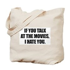IF YOU TALK AT THE MOVIES, I HATE YOU Tote Bag