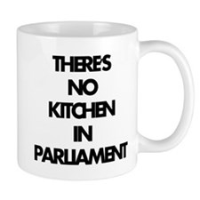 NO KITCHEN IN PARLIAMENT Mug