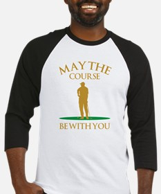 May The Course Be With You Baseball Jersey
