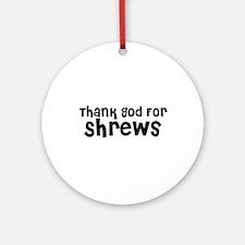 Thank God For Shrews Ornament (Round)