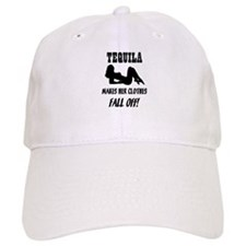 Tequila Makes Her Clothes Fal Baseball Cap