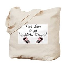 GIRLS LOVE TO GET DIRTY TOO Tote Bag