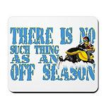 No Off Season Snowmobiling Mousepad