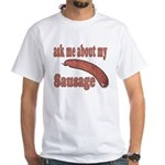 Ask Me About My Sausage White T-Shirt