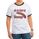 Ask Me About My Sausage Ringer T