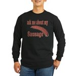 Ask Me About My Sausage Long Sleeve Dark T-Shirt