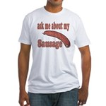 Ask Me About My Sausage Fitted T-Shirt