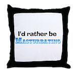 I'd Rather Be Masturbating Throw Pillow