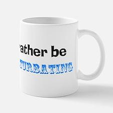 I'd Rather Be Masturbating Mug