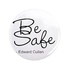 "Be Safe Edward Cullen 3.5"" Button"