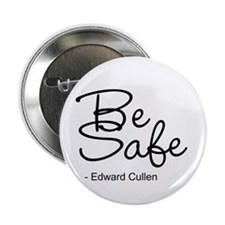 "Edward Cullen Be safe 2.25"" Button (10 pack)"