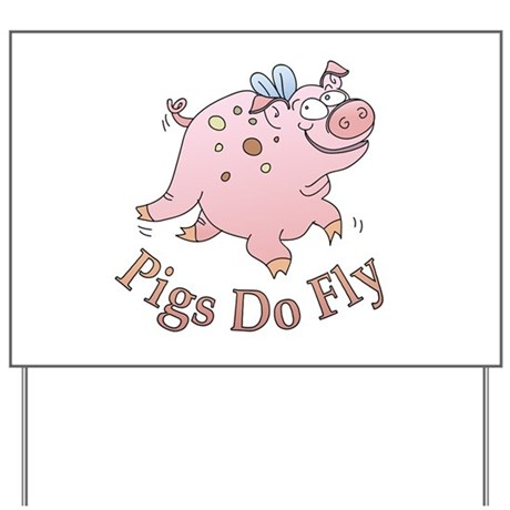 Pigs Do Fly Yard Sign