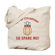 75th Bday Spare Me Tote Bag