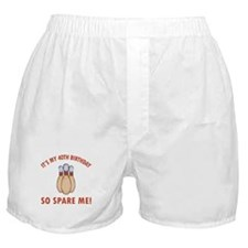 40th Bday Spare Me Boxer Shorts