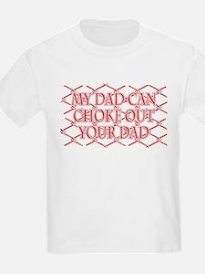 My Dad Can Choke ..... T-Shirt