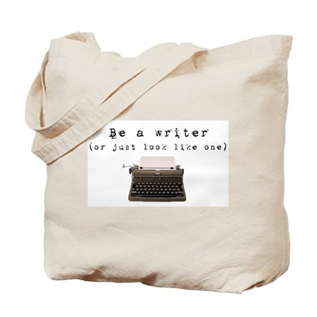 Be A Writer or just look like one Tote Bag