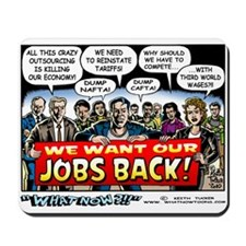 """We Want Our Jobs Back!"" Mousepad"