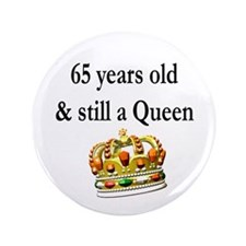 "65 YR OLD QUEEN 3.5"" Button"