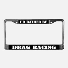 Rather Be Drag Racing License Plate Frame
