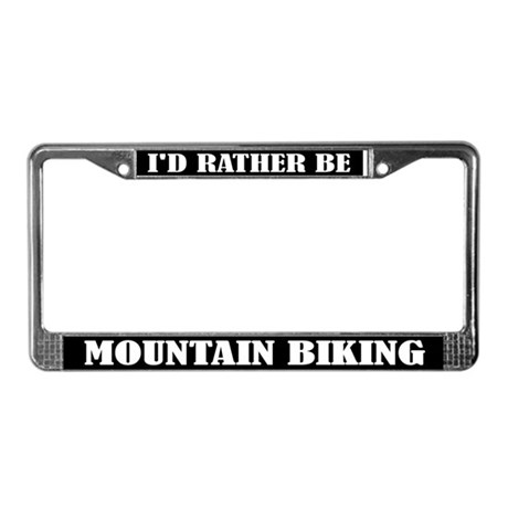 I'd Rather Be Mountain Biking License Frame