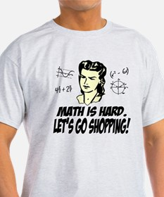 Math Is Hard. Let's Go Shopping! T-Shirt