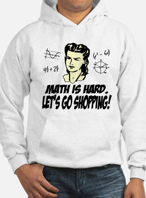 Math Is Hard. Let's Go Shopping! Hoodie