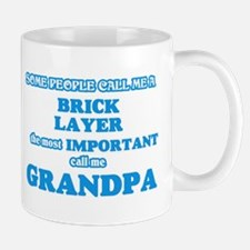 Some call me a Brick Layer, the most importan Mugs