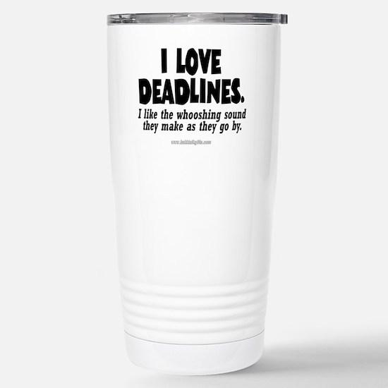 Deadlines... Stainless Steel Travel Mug