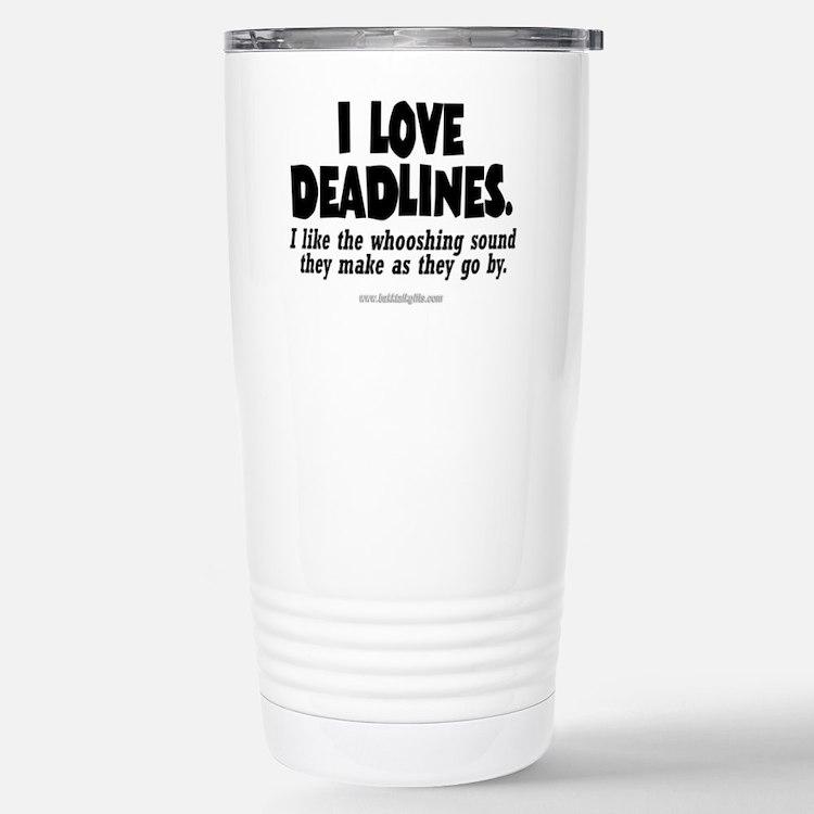 Deadlines... Travel Mug