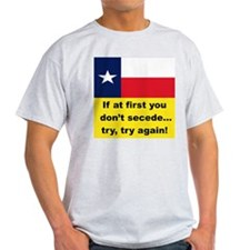 IF AT FIRST YOU DON'T SECEDE... T-Shirt