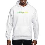 BP Oil Spill - drill bp drill Hooded Sweatshirt