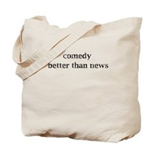 Comedy better than news Tote Bag