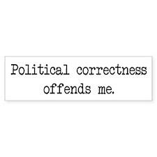 political correctness offends me Bumper Bumper Sticker