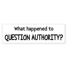 what happened to question authority Bumper Sticker