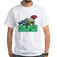 You Don't Gnome Me! Shirt