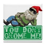 You Don't Gnome Me! Tile Coaster