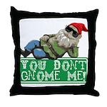 You Don't Gnome Me! Throw Pillow