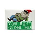 You Don't Gnome Me! Rectangle Magnet