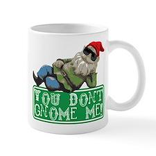 You Don't Gnome Me! Mug
