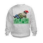 You Don't Gnome Me! Kids Sweatshirt